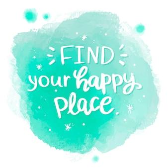 Encuentra tu mensaje de lugar feliz en la mancha de acuarela