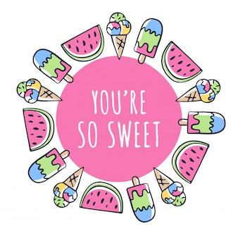 Eres un dulce dibujo de texto, helado y sandía en un marco circular.
