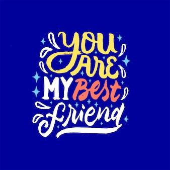 Eres mi mejor amigo.