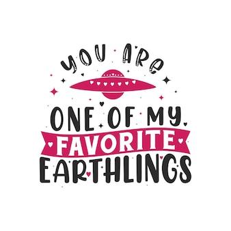 Eres uno de mis terrícolas favoritos, amante del espacio, regalo del día de san valentín.