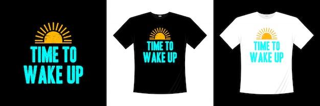 Es hora de despertar el diseño de la camiseta de tipografía