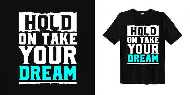 Espera toma tu sueño. diseño de camiseta inspiradora