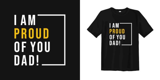 Estoy orgulloso de ti papá. diseño de camiseta de tipografía de citas inspiradoras del día del padre