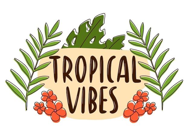 Etiqueta engomada del vector del doodle con trazo. icono de verano con escritura a mano. banner con la inscripción tropical vibes, decorado con hojas de monstera y flores de plumeria.