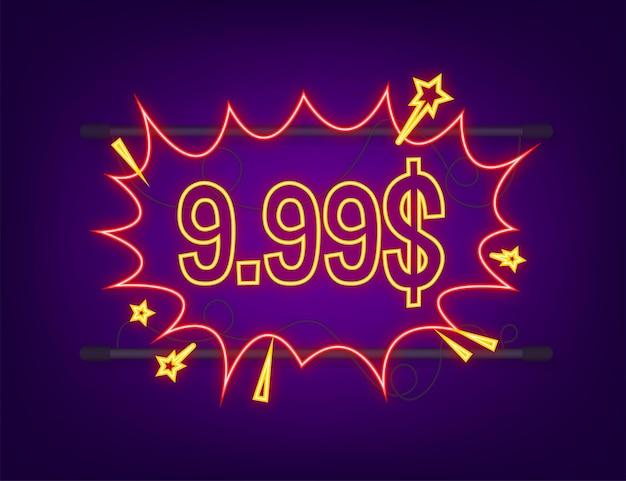Etiquetas de descuento de 9,99 dólares. arte pop, estilo cómic. icono de neón. ilustración vectorial.