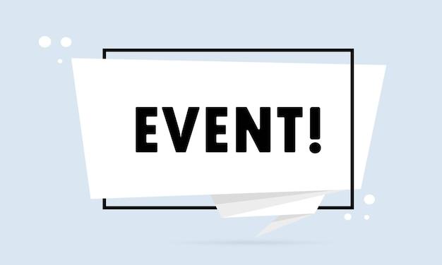 Evento. bandera de burbujas de discurso de estilo origami. plantilla de diseño de etiqueta con texto de evento. vector eps 10. aislado sobre fondo blanco.