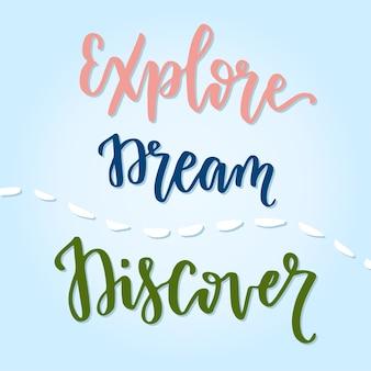 Explore la frase caligráfica manuscrita de dream discover. cita motivacional inspirada