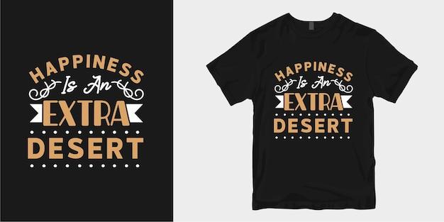 La felicidad es un desierto extra. citas de tipografía de diseño de camiseta de cocina