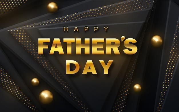 Feliz día del padre. ilustración de vacaciones de etiqueta dorada sobre fondo geométrico negro con brillantes brillos y esferas. banner 3d realista.
