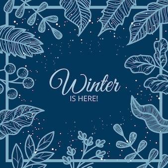 Fondo con hojas de invierno y el invierno está aquí mensaje