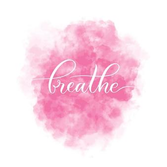 Fondo con mancha de acuarela rosa e inscripción de letras respirar. ilustración de la tarjeta interior.