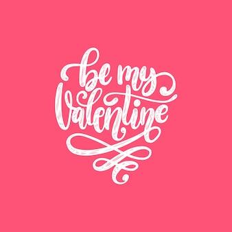 Frase de letras de mano be my valentine.