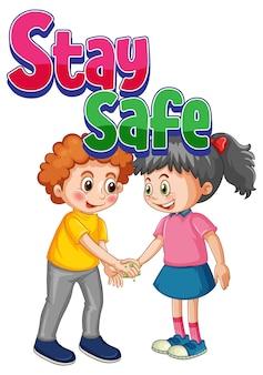 Fuente stay safe en estilo de dibujos animados con dos niños, no mantenga la distancia social aislada sobre fondo blanco.