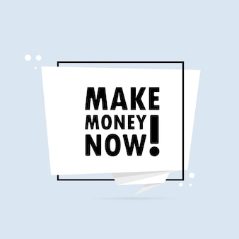 Gana dinero ahora. bandera de burbujas de discurso de estilo origami. cartel con texto gane dinero ahora. plantilla de diseño de pegatinas.
