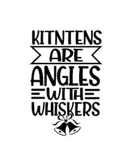 Los gatitos son ángeles con tipografía de bigotes.
