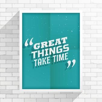 Las grandes cosas toman tiempo