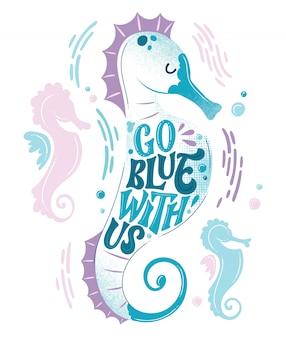 Guarde el diseño de letras del océano: vaya azul con nosotros. diseño de forma de caballito de mar con temas marinos dibujados a mano.