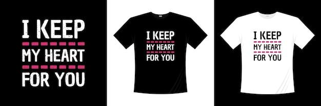 Guardo mi corazón para ti diseño de camiseta de tipografía. amor, camiseta romántica.
