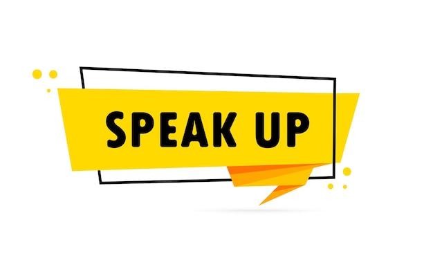 Hablar alto. bandera de burbujas de discurso de estilo origami. póster con texto speak up. plantilla de diseño de pegatinas.