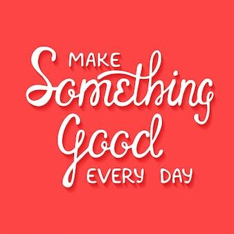 Hacer algo bueno todos los días sobre fondo rojo.