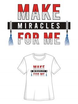 Hacer milagros para mí tipografía para imprimir camiseta