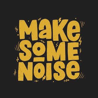 Hacer un poco de ruido lema dibujado a mano,