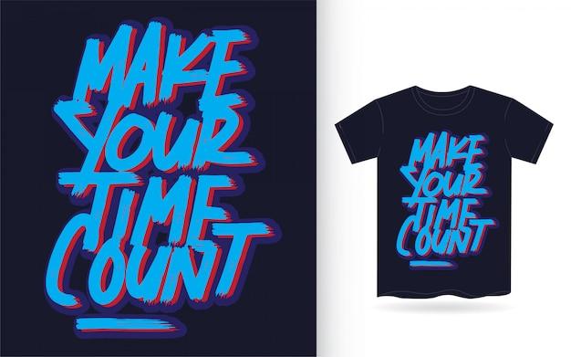 Haga que su tiempo cuente arte de letras a mano para camiseta