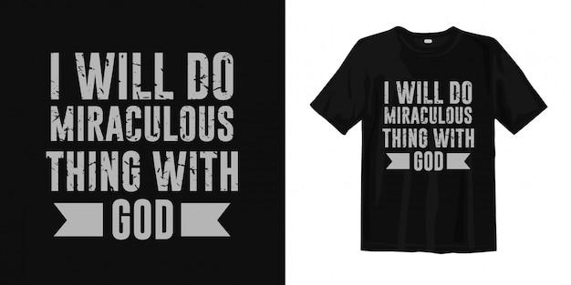 Haré cosas milagrosas con dios. diseño de camiseta de citas inspiradoras