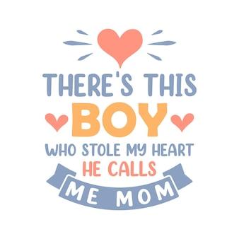 Hay un chico que me robó el corazón, me llama mamá. diseño de cotización de letras del día de las madres.
