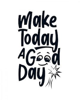 Haz de hoy un buen día. letras de tipografía con estilo.