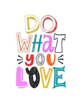 Haz lo que amas. cita colorida de motivación, vector de letras. cita de tipografía feliz brillante aislada