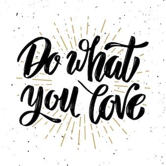 Haz lo que amas. cita de letras de motivación dibujada a mano. elemento para póster, tarjeta de felicitación. ilustración
