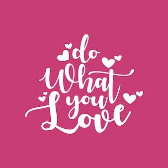 Haz lo que amas letras tipografía cita