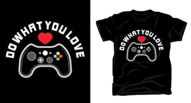 Haz lo que amas la tipografía con el controlador de juegos para el diseño de camisetas.