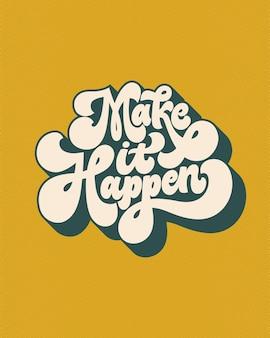 Haz que suceda: cita de letras escritas a mano. caligrafía de estilo vintage. tipográfico retro