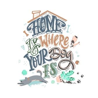 El hogar es donde está tu perro. divertido cartel con cita y ilustración de travesuras de perro.