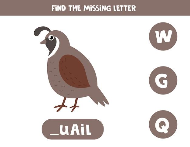 Hoja de trabajo de vocabulario educativo para niños. encuentra la letra que falta. codorniz linda en estilo de dibujos animados.