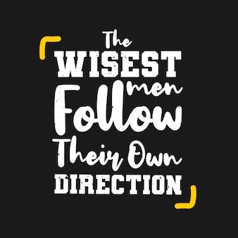 Los hombres más sabios siguen su propia dirección.