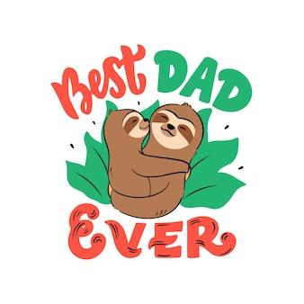 La ilustración de perezosos padre y bebé con frase de letras: el mejor papá de todos los tiempos. los animales caricaturizados se abrazan.
