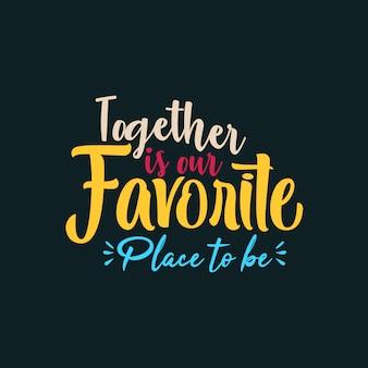 Juntos es nuestro lugar favorito para estar