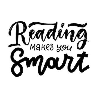 La lectura te hace inteligente: cita inspiradora y motivadora. diseño de tipografía y letras a mano