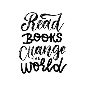 Leer libros, cambiar el mundo - cita inspiradora y motivadora. diseño de tipografía y letras a mano