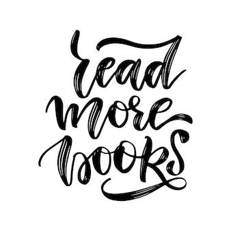 Leer más libros - cita inspiradora y motivadora. diseño de tipografía y letras a mano