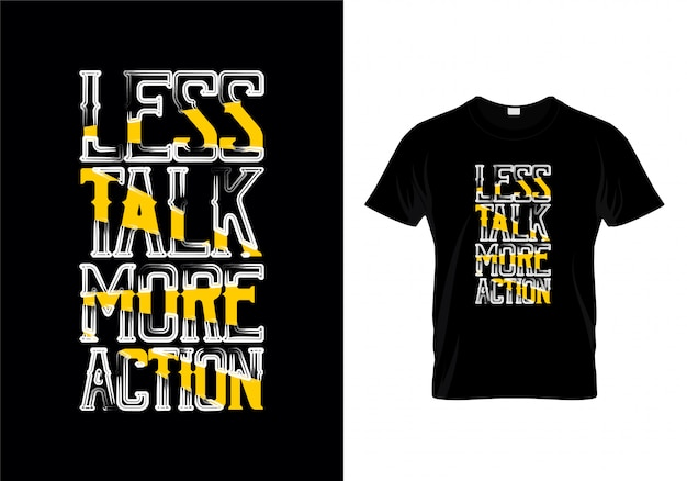 Less talk more action diseño de camiseta con tipografía