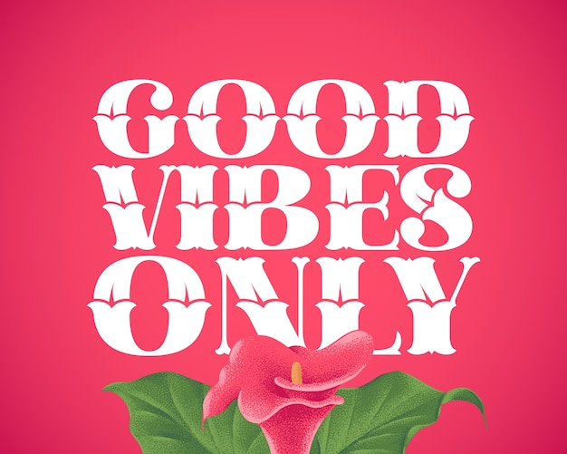 Letras con cita motivacional e ilustración de flores: solo buenas vibraciones