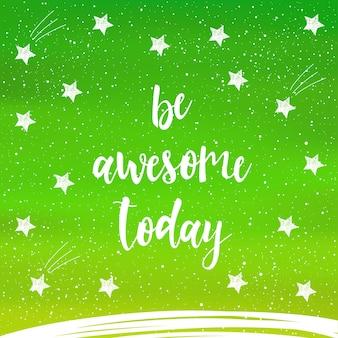 Letras escritas a mano sobre fondo verde. doodle hecho a mano sea impresionante hoy cita y estrella dibujada a mano para diseño de camisetas, tarjetas, invitaciones, álbumes, pancartas, carteles, álbumes de recortes, etc.