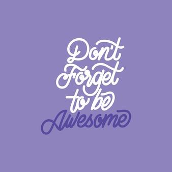 Letras a mano: no te olvides de ser increíble