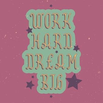 Letras motivacionales: trabaja duro, sueña en grande. diseño de cita inspiradora.