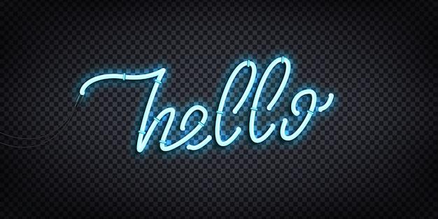 Letrero de neón realista de hola saludo y concepto de bienvenida para decoración y revestimiento en el fondo transparente.