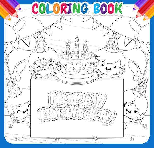 Libro de colorear para niños. cuatro niños feliz cumpleaños con pastel y pancarta